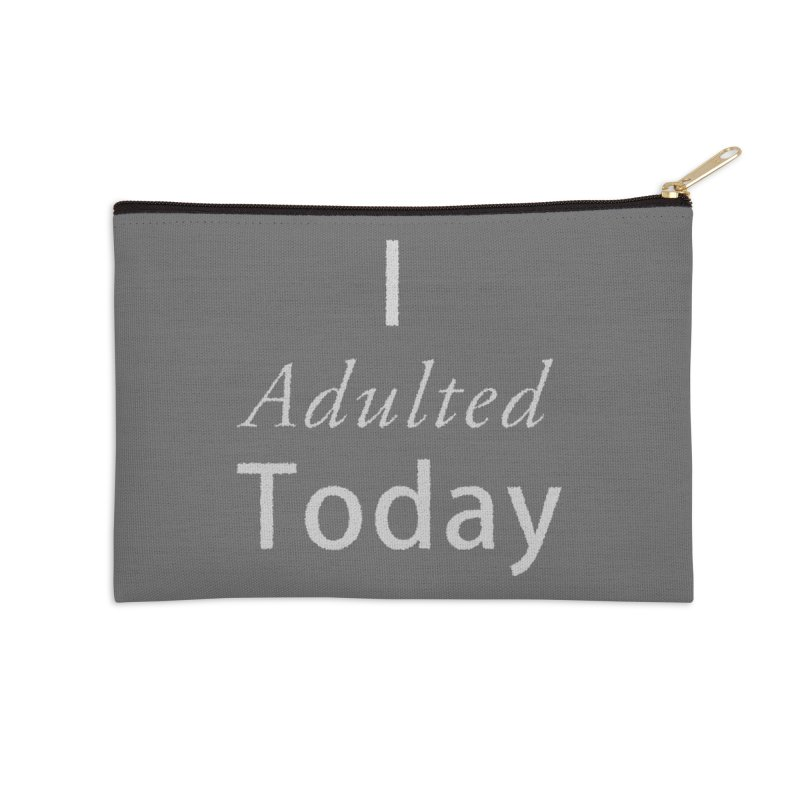 I adulted today Accessories Zip Pouch by Sporkshirts's tshirt gamer movie and design shop.