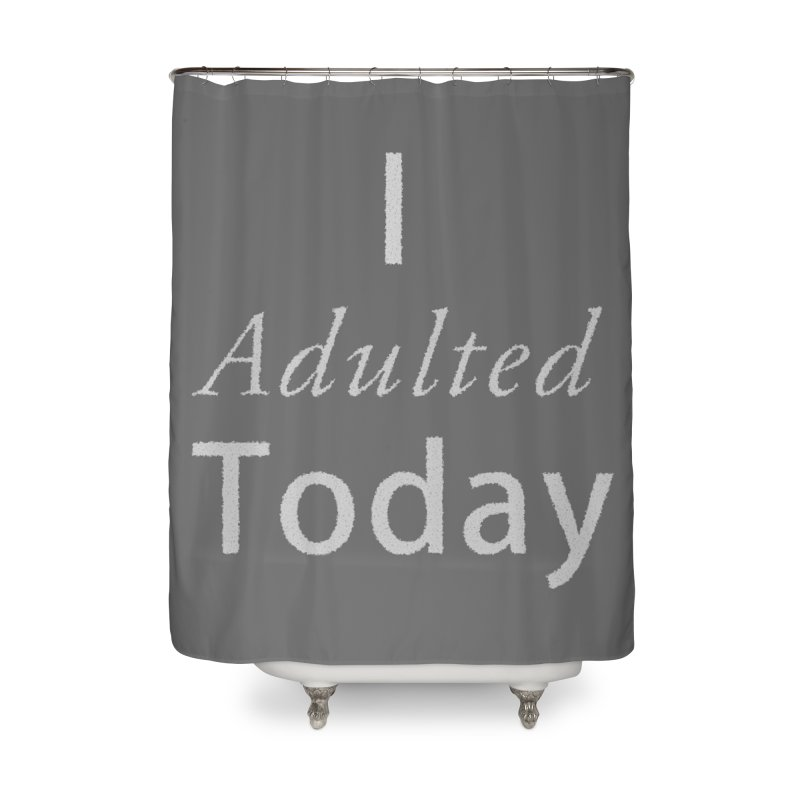 I adulted today Home Shower Curtain by Sporkshirts's tshirt gamer movie and design shop.