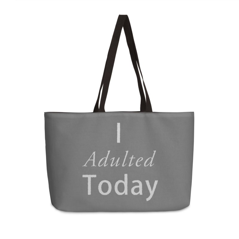 I adulted today Accessories Weekender Bag Bag by Sporkshirts's tshirt gamer movie and design shop.