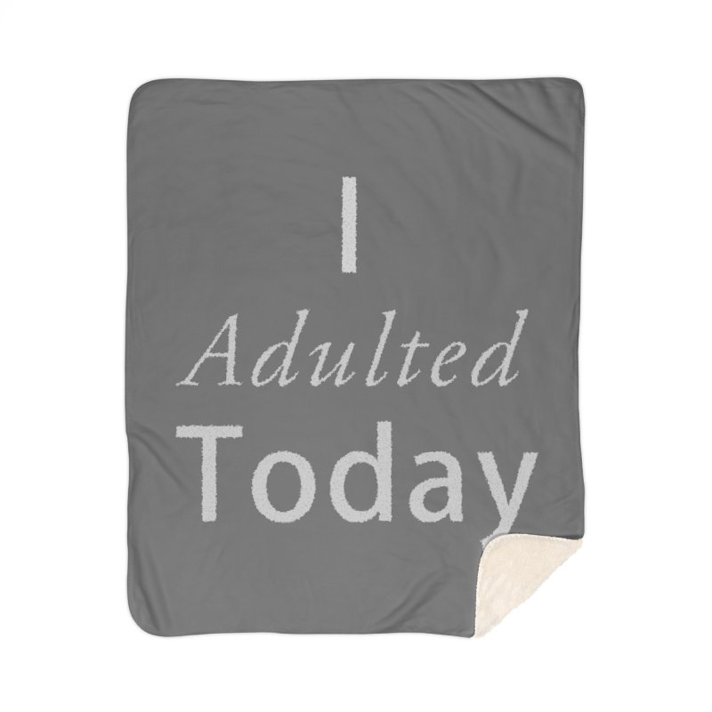 I adulted today Home Sherpa Blanket Blanket by Sporkshirts's tshirt gamer movie and design shop.