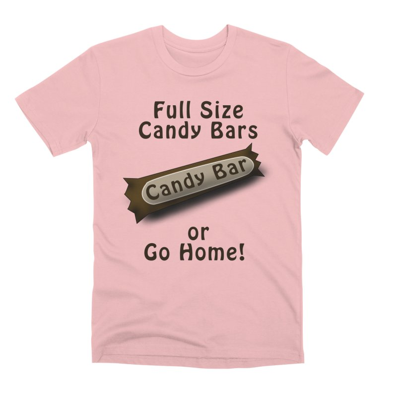 Full Size Candy Bars, or Go Home! Men's Premium T-Shirt by Sporkshirts's tshirt gamer movie and design shop.