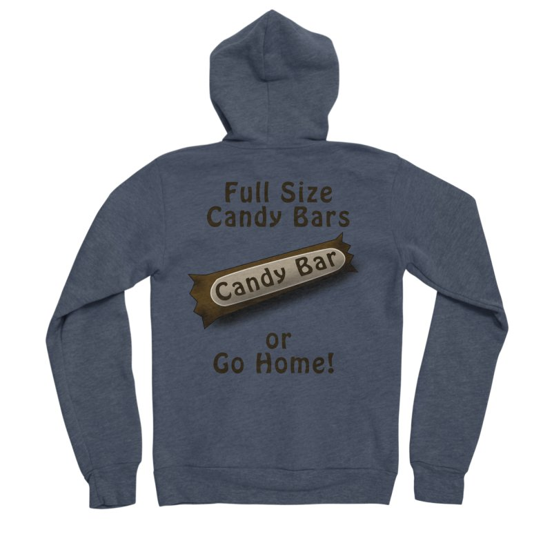 Full Size Candy Bars, or Go Home! Men's Sponge Fleece Zip-Up Hoody by Make a statement, laugh, enjoy.