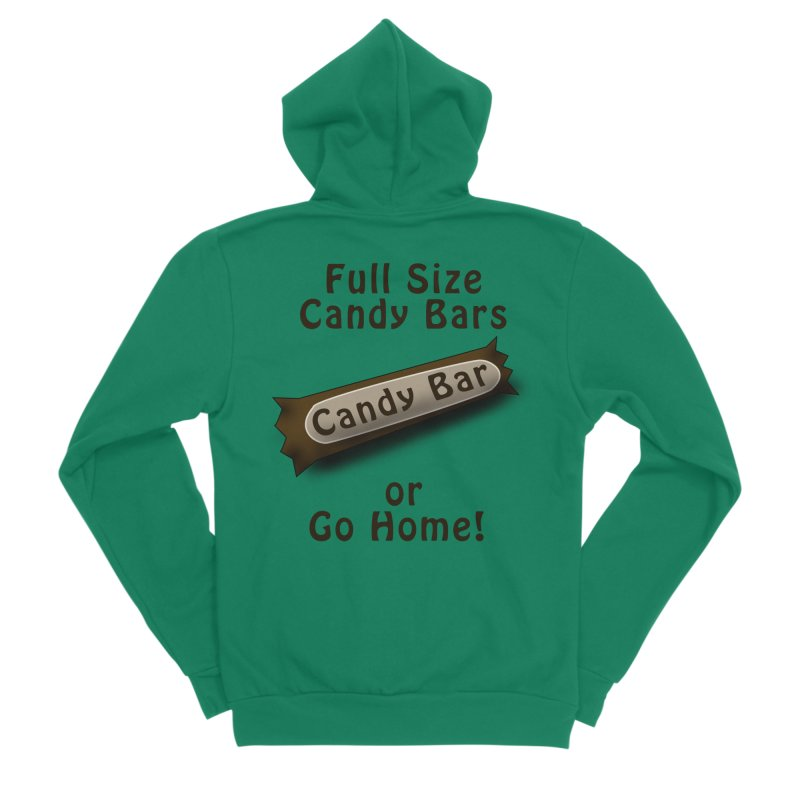 Full Size Candy Bars, or Go Home! Women's Sponge Fleece Zip-Up Hoody by Make a statement, laugh, enjoy.