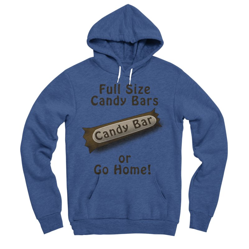 Full Size Candy Bars, or Go Home! Women's Sponge Fleece Pullover Hoody by Make a statement, laugh, enjoy.
