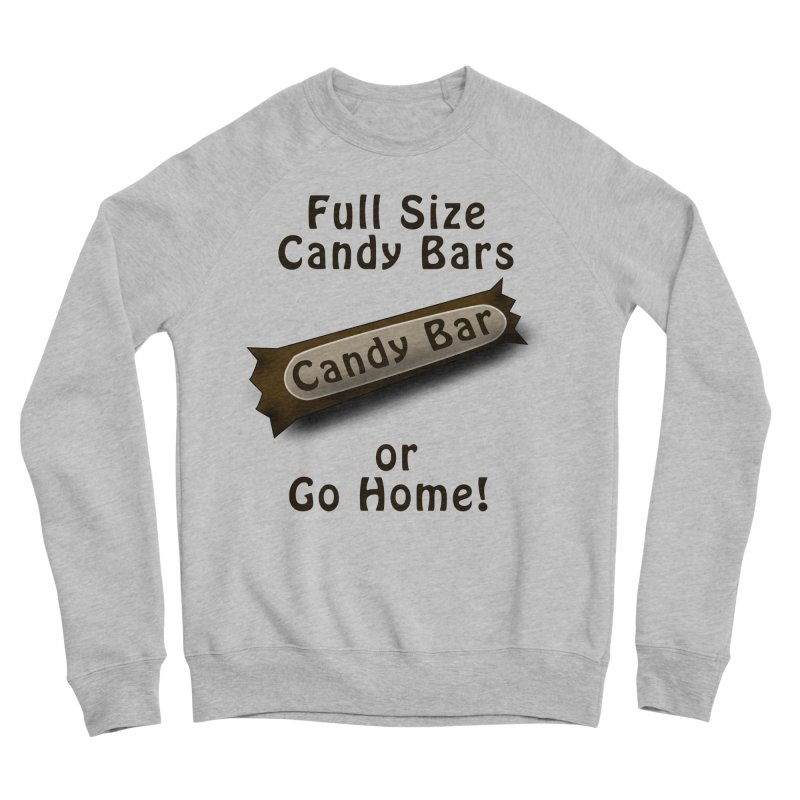 Full Size Candy Bars, or Go Home! Men's Sponge Fleece Sweatshirt by Make a statement, laugh, enjoy.