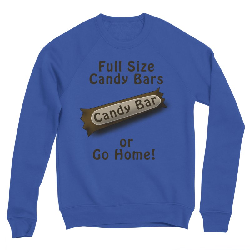 Full Size Candy Bars, or Go Home! Women's Sponge Fleece Sweatshirt by Sporkshirts's tshirt gamer movie and design shop.