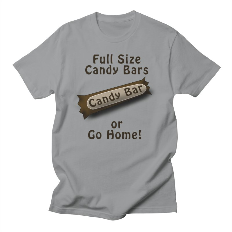 Full Size Candy Bars, or Go Home! Women's Regular Unisex T-Shirt by Make a statement, laugh, enjoy.