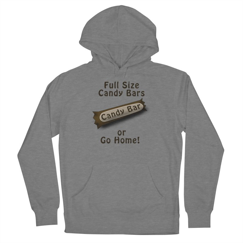 Full Size Candy Bars, or Go Home! Women's Pullover Hoody by Make a statement, laugh, enjoy.