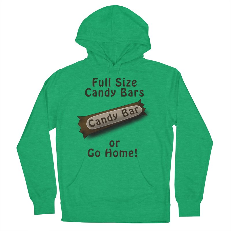 Full Size Candy Bars, or Go Home! Men's French Terry Pullover Hoody by Make a statement, laugh, enjoy.