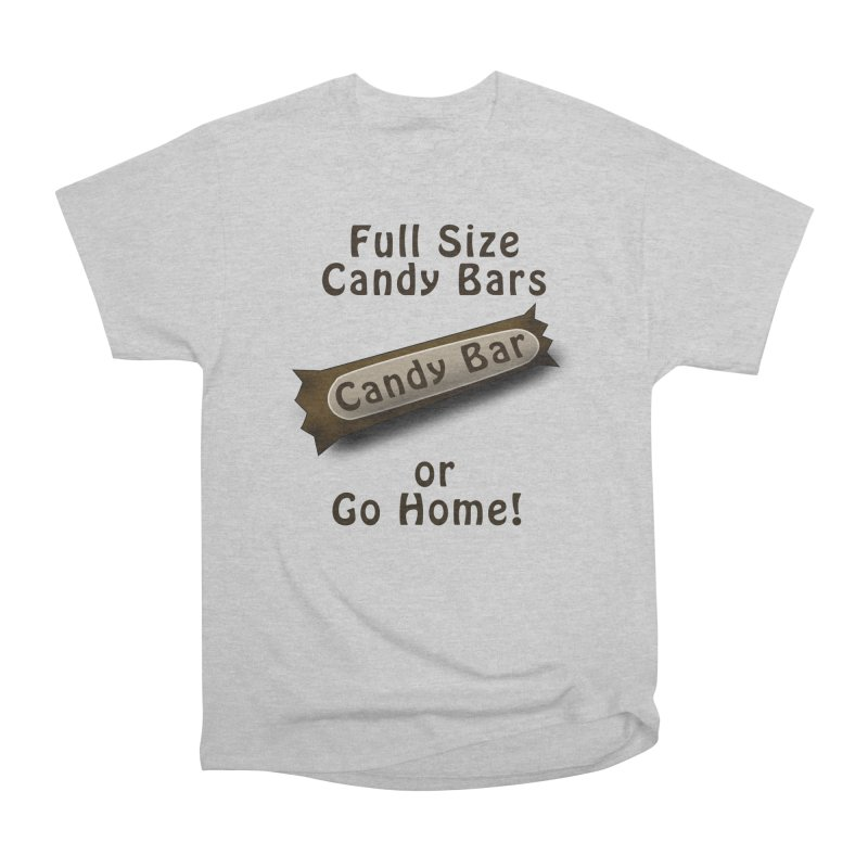 Full Size Candy Bars, or Go Home! Women's Heavyweight Unisex T-Shirt by Make a statement, laugh, enjoy.