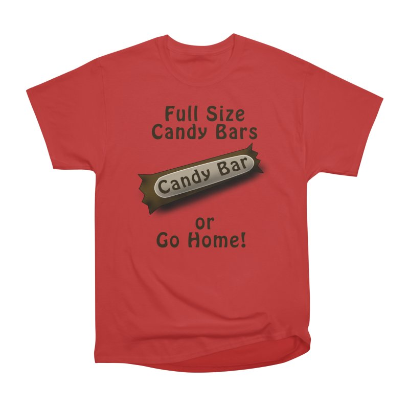 Full Size Candy Bars, or Go Home! Men's Heavyweight T-Shirt by Sporkshirts's tshirt gamer movie and design shop.