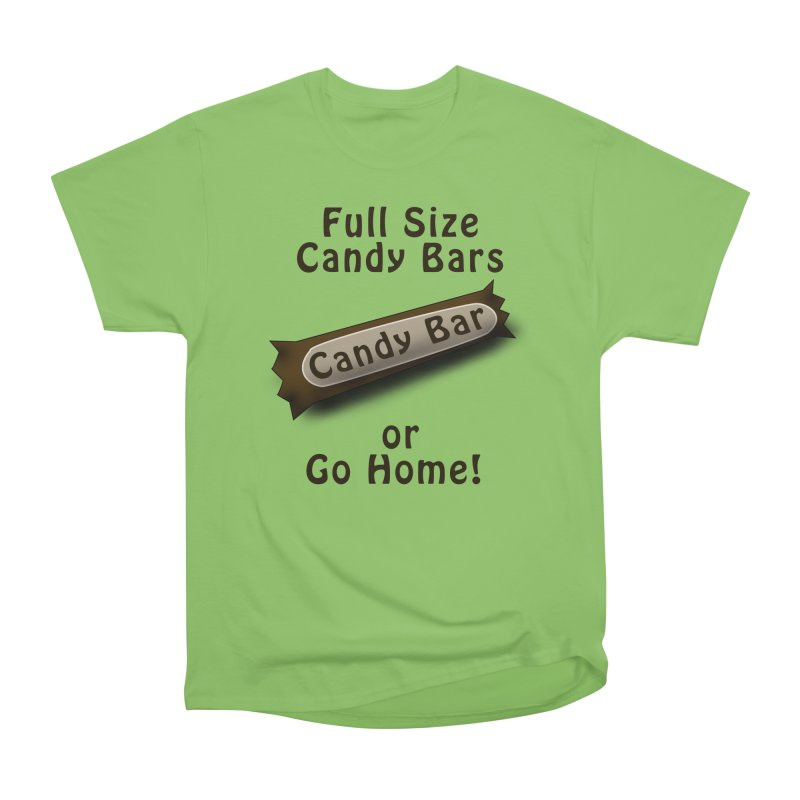 Full Size Candy Bars, or Go Home! Men's Heavyweight T-Shirt by Make a statement, laugh, enjoy.