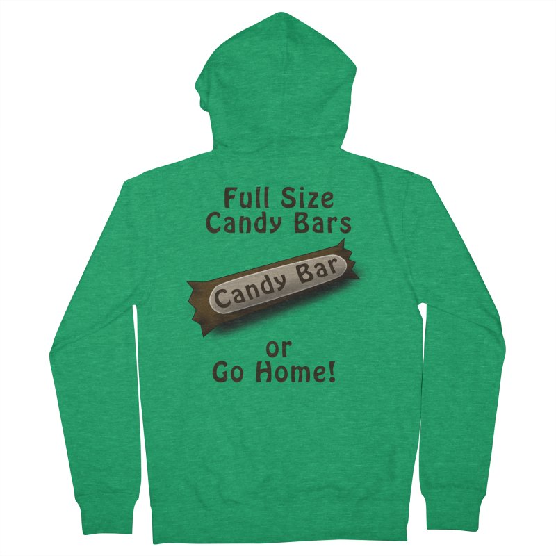 Full Size Candy Bars, or Go Home! Women's Zip-Up Hoody by Make a statement, laugh, enjoy.