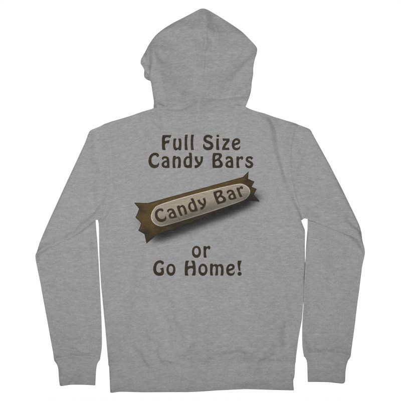 Full Size Candy Bars, or Go Home! Men's French Terry Zip-Up Hoody by Make a statement, laugh, enjoy.