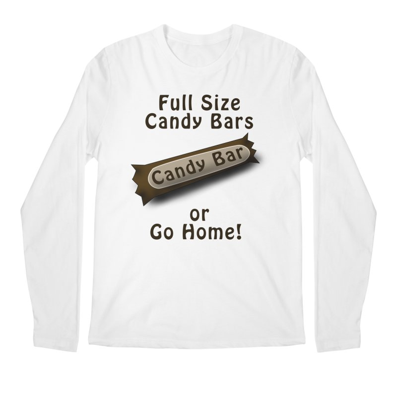 Full Size Candy Bars, or Go Home! Men's Regular Longsleeve T-Shirt by Make a statement, laugh, enjoy.