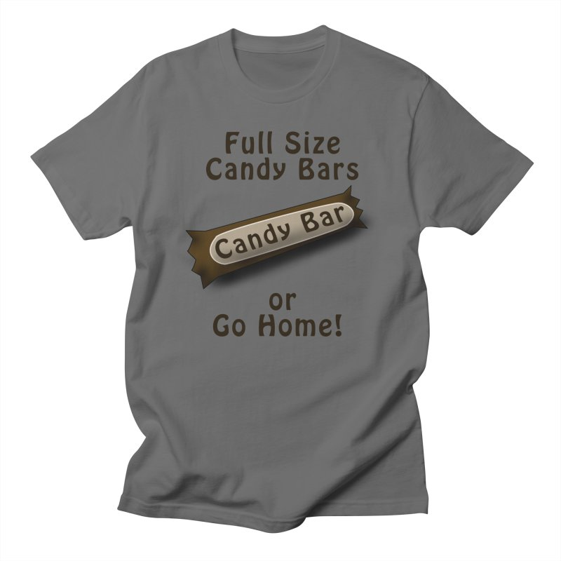 Full Size Candy Bars, or Go Home! Men's T-Shirt by Make a statement, laugh, enjoy.