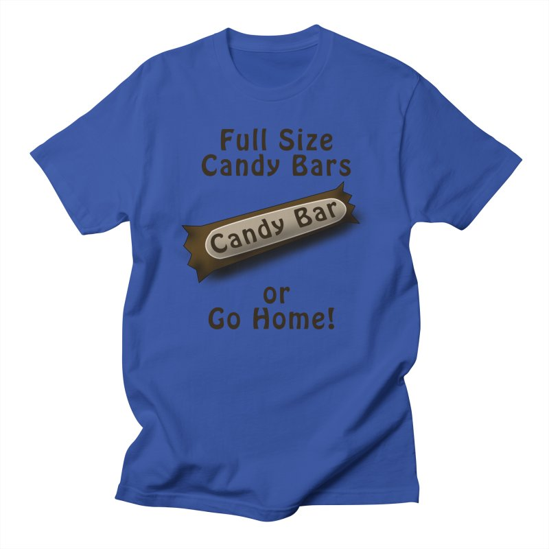 Full Size Candy Bars, or Go Home! Men's Regular T-Shirt by Make a statement, laugh, enjoy.