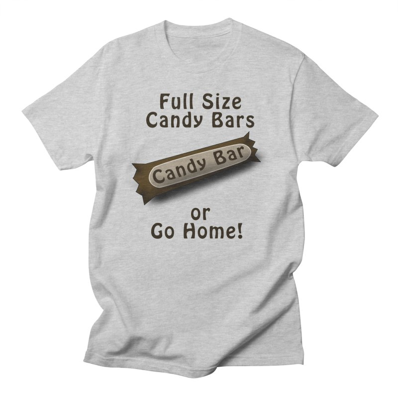 Full Size Candy Bars, or Go Home! Women's Regular Unisex T-Shirt by Sporkshirts's tshirt gamer movie and design shop.