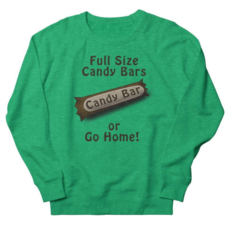 Full Size Candy Bars, or Go Home! Women's Sweatshirt by Make a statement, laugh, enjoy.