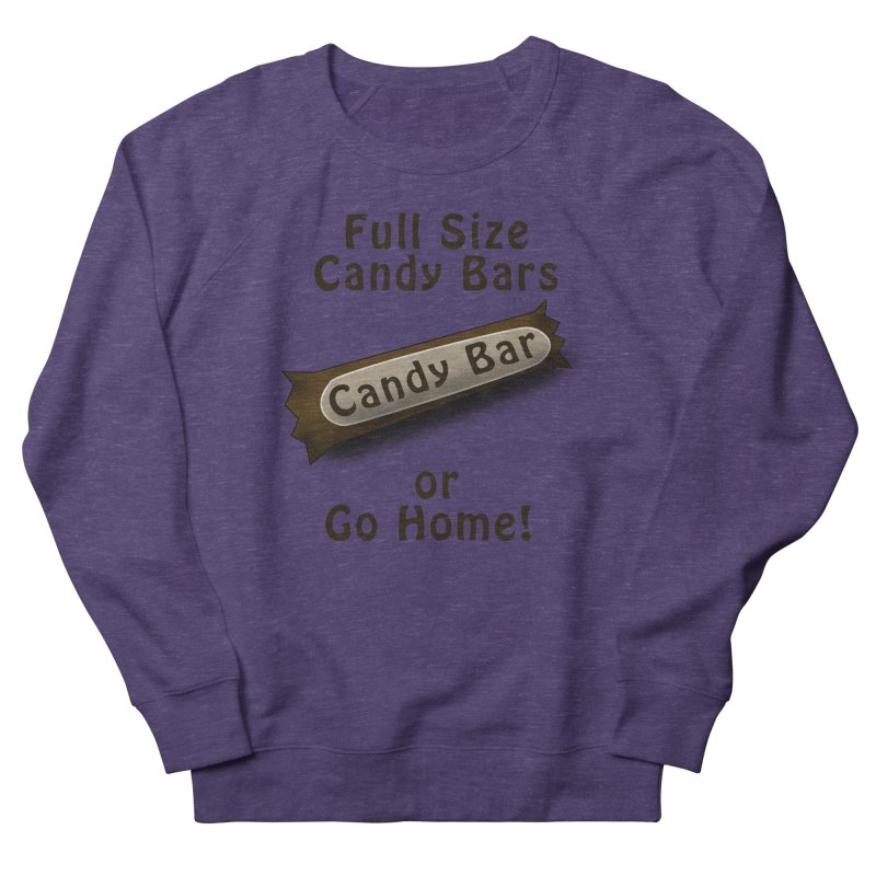 Full Size Candy Bars, or Go Home! Women's French Terry Sweatshirt by Sporkshirts's tshirt gamer movie and design shop.