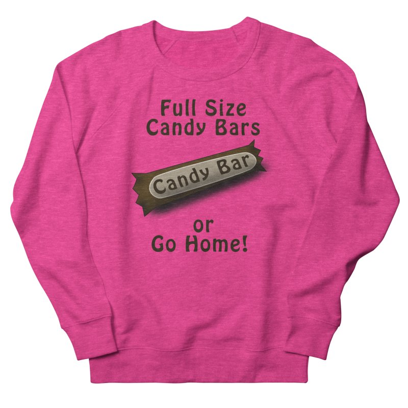 Full Size Candy Bars, or Go Home! Women's French Terry Sweatshirt by Make a statement, laugh, enjoy.