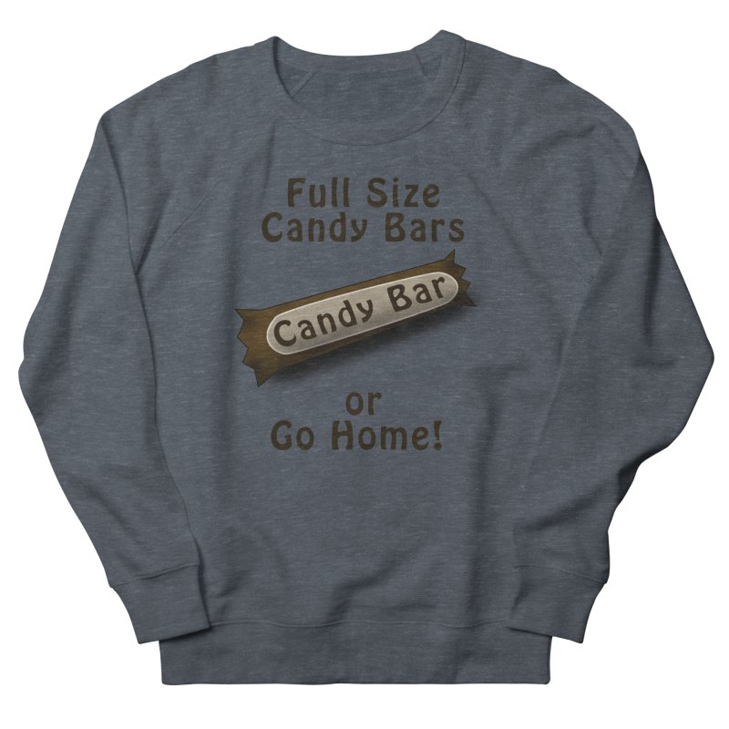 Full Size Candy Bars, or Go Home! Men's French Terry Sweatshirt by Sporkshirts's tshirt gamer movie and design shop.
