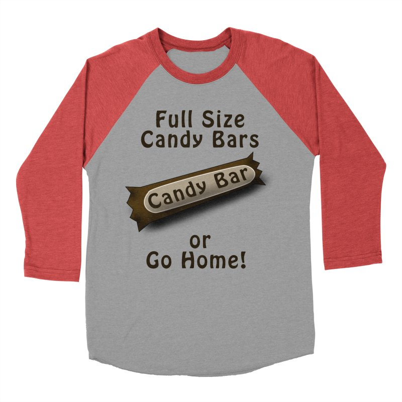 Full Size Candy Bars, or Go Home! Women's Baseball Triblend Longsleeve T-Shirt by Sporkshirts's tshirt gamer movie and design shop.