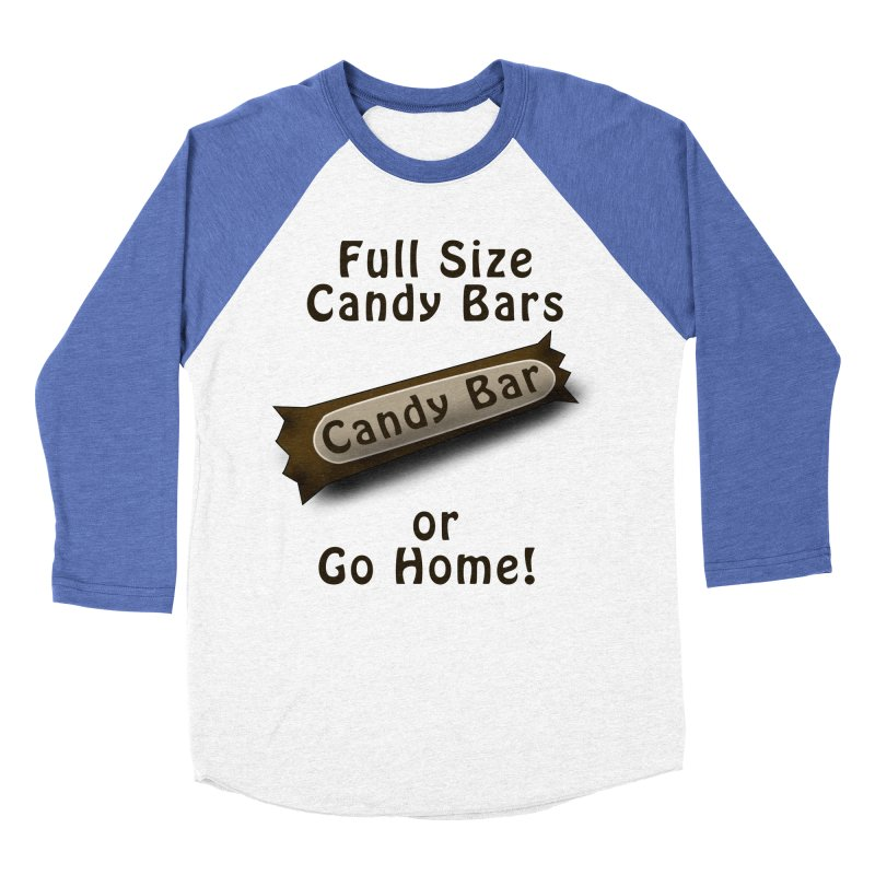 Full Size Candy Bars, or Go Home! Men's Baseball Triblend Longsleeve T-Shirt by Sporkshirts's tshirt gamer movie and design shop.
