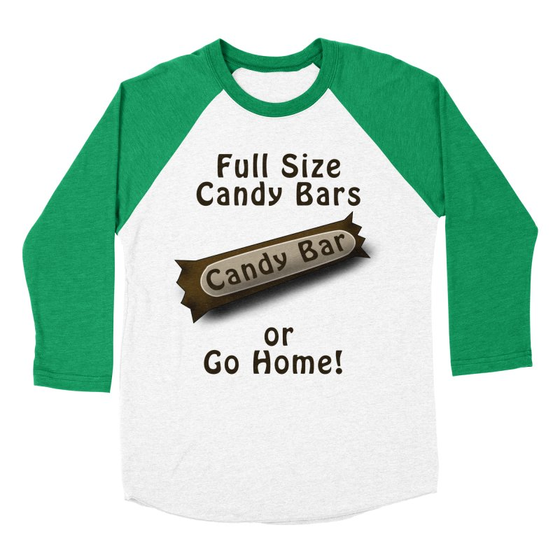 Full Size Candy Bars, or Go Home! Men's Baseball Triblend Longsleeve T-Shirt by Make a statement, laugh, enjoy.