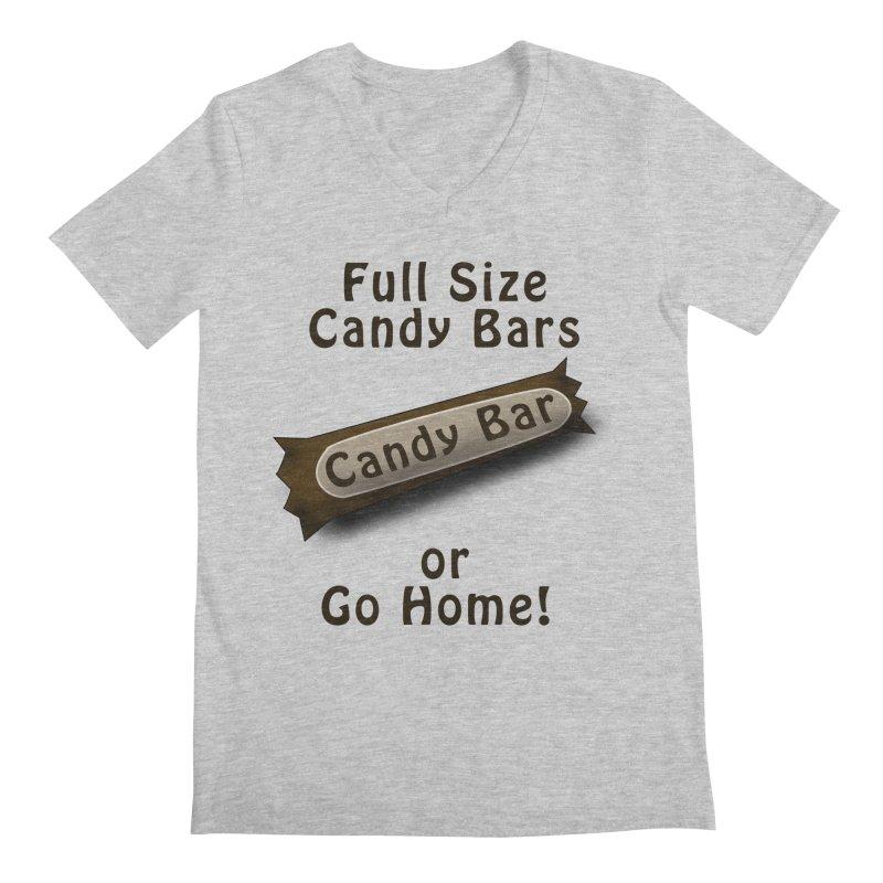 Full Size Candy Bars, or Go Home! Men's Regular V-Neck by Make a statement, laugh, enjoy.