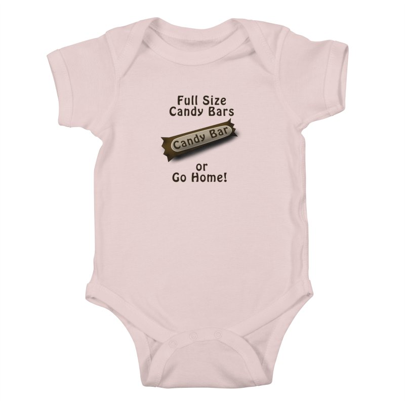 Full Size Candy Bars, or Go Home! Kids Baby Bodysuit by Make a statement, laugh, enjoy.