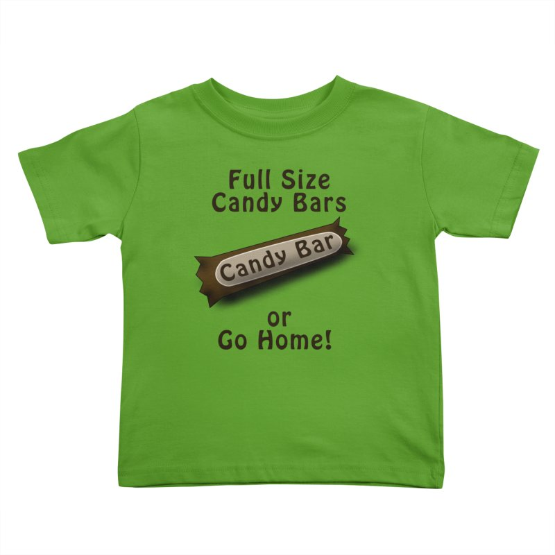 Full Size Candy Bars, or Go Home! Kids Toddler T-Shirt by Sporkshirts's tshirt gamer movie and design shop.