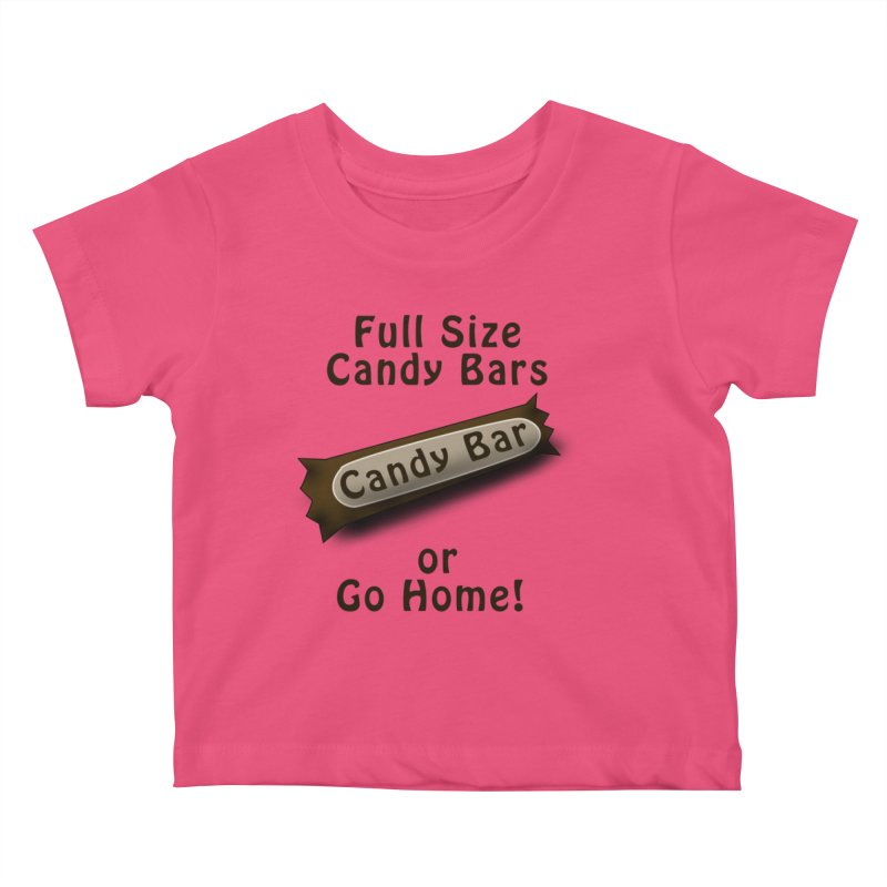 Full Size Candy Bars, or Go Home! Kids Baby T-Shirt by Make a statement, laugh, enjoy.