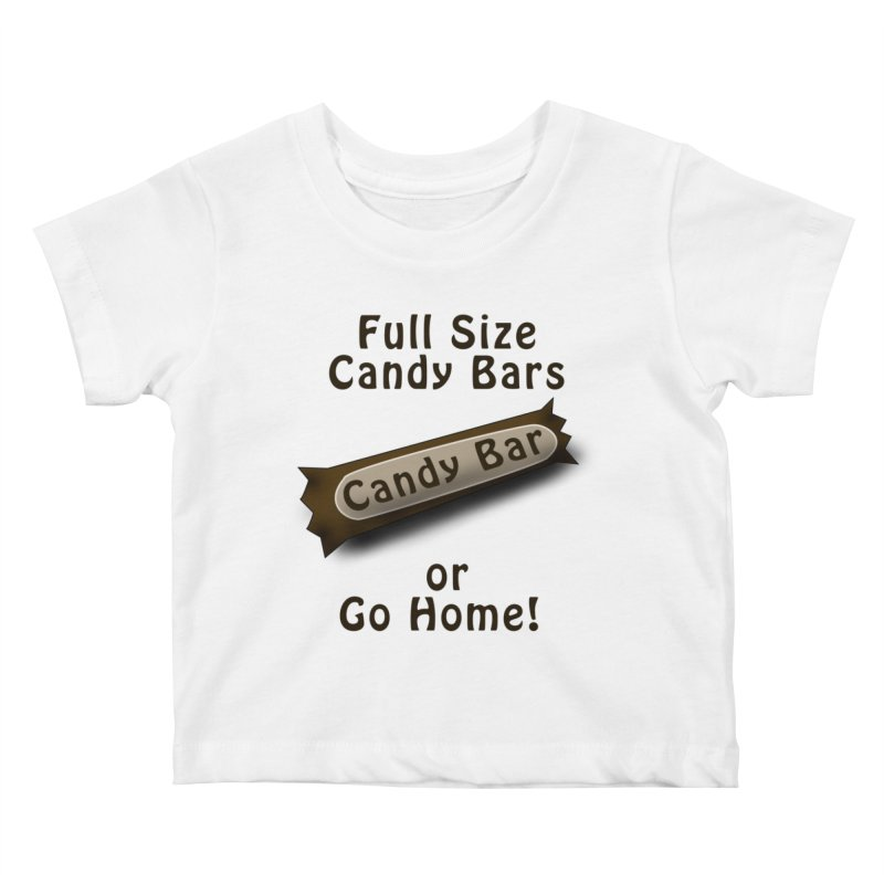 Full Size Candy Bars, or Go Home! Kids Baby T-Shirt by Sporkshirts's tshirt gamer movie and design shop.