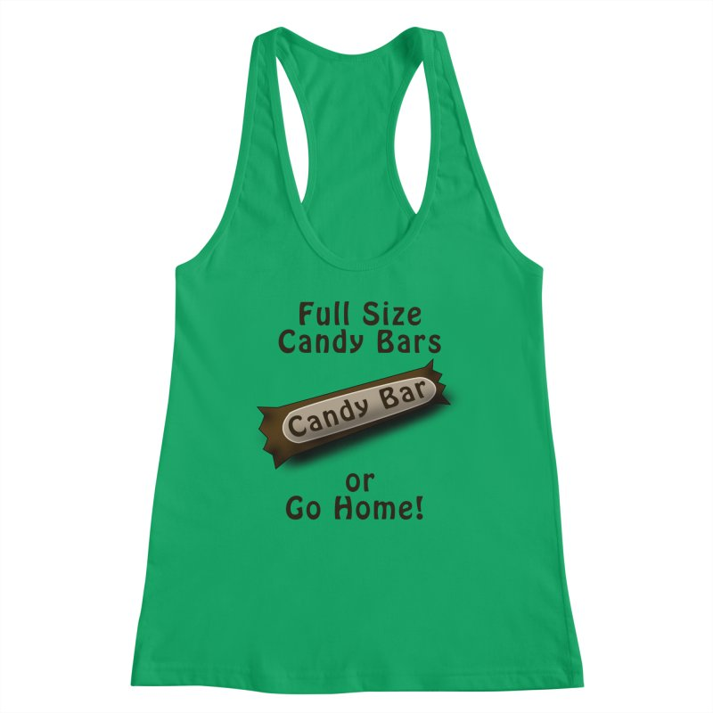 Full Size Candy Bars, or Go Home! Women's Tank by Make a statement, laugh, enjoy.