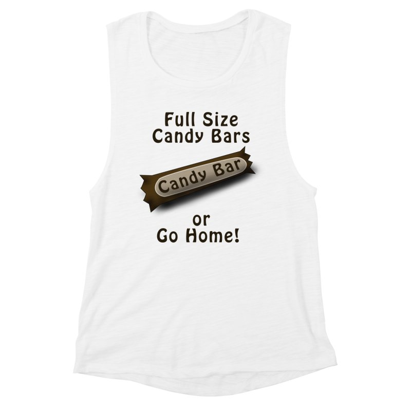 Full Size Candy Bars, or Go Home! Women's Muscle Tank by Make a statement, laugh, enjoy.