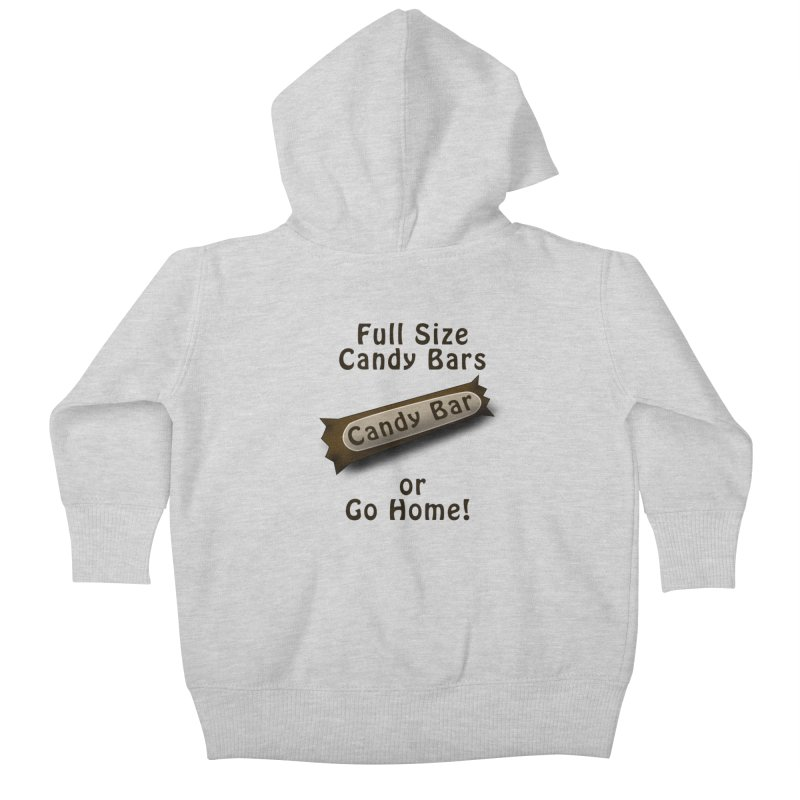 Full Size Candy Bars, or Go Home! Kids Baby Zip-Up Hoody by Make a statement, laugh, enjoy.