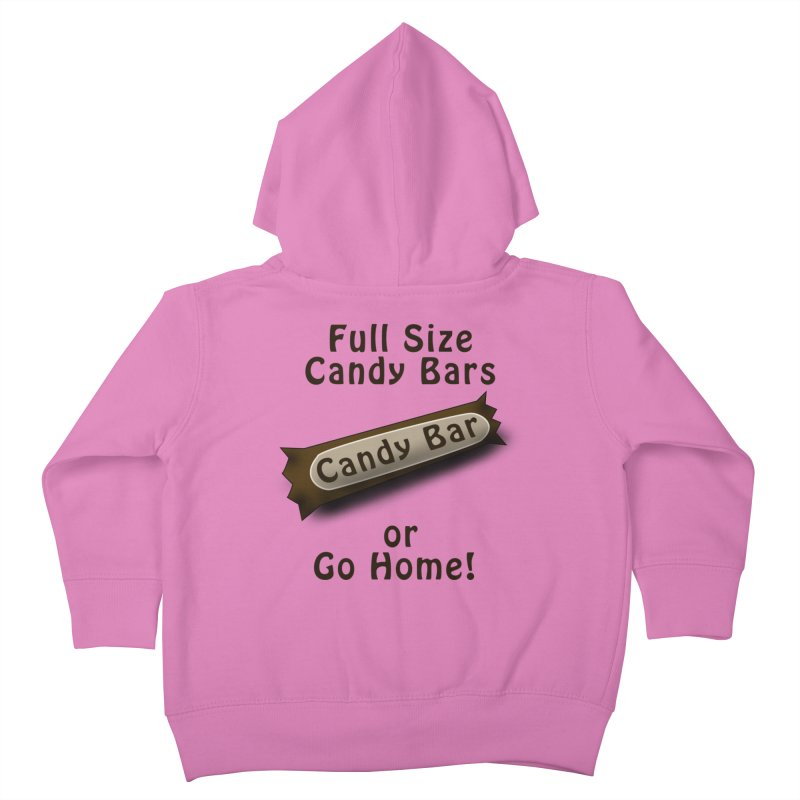 Full Size Candy Bars, or Go Home! Kids Toddler Zip-Up Hoody by Make a statement, laugh, enjoy.