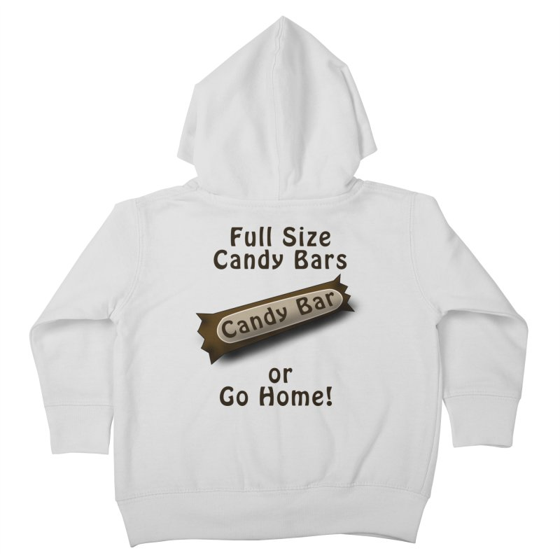 Full Size Candy Bars, or Go Home! Kids Toddler Zip-Up Hoody by Sporkshirts's tshirt gamer movie and design shop.