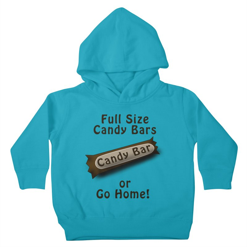 Full Size Candy Bars, or Go Home! Kids Toddler Pullover Hoody by Make a statement, laugh, enjoy.