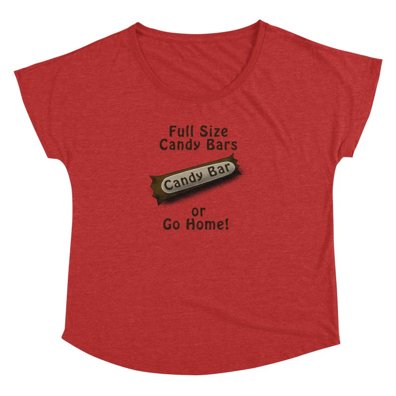 Full Size Candy Bars, or Go Home! Women's Dolman Scoop Neck by Make a statement, laugh, enjoy.