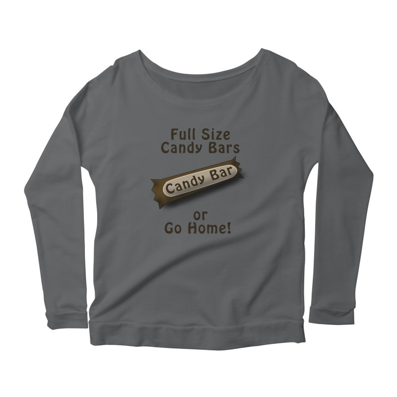 Full Size Candy Bars, or Go Home! Women's Scoop Neck Longsleeve T-Shirt by Make a statement, laugh, enjoy.