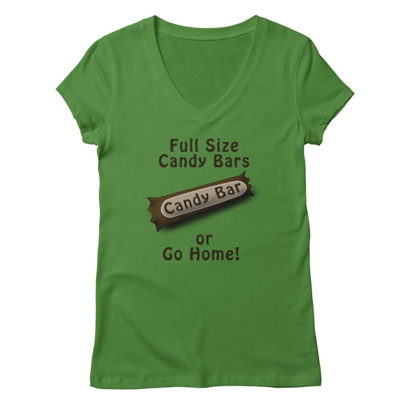 Full Size Candy Bars, or Go Home! Women's V-Neck by Make a statement, laugh, enjoy.