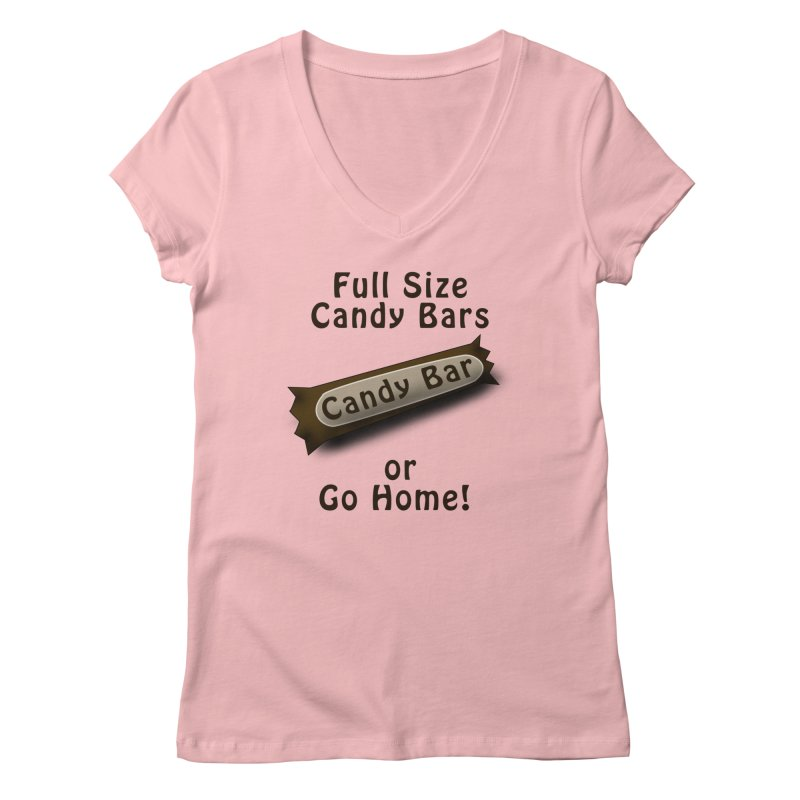 Full Size Candy Bars, or Go Home! Women's Regular V-Neck by Make a statement, laugh, enjoy.