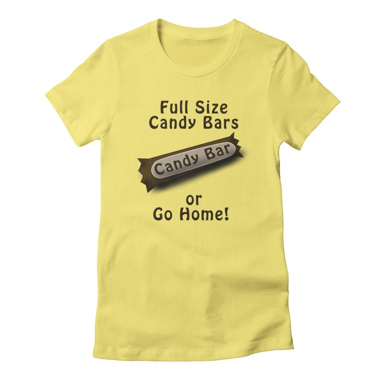 Full Size Candy Bars, or Go Home! Women's Fitted T-Shirt by Sporkshirts's tshirt gamer movie and design shop.