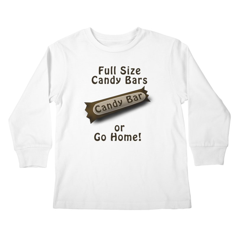 Full Size Candy Bars, or Go Home! Kids Longsleeve T-Shirt by Sporkshirts's tshirt gamer movie and design shop.
