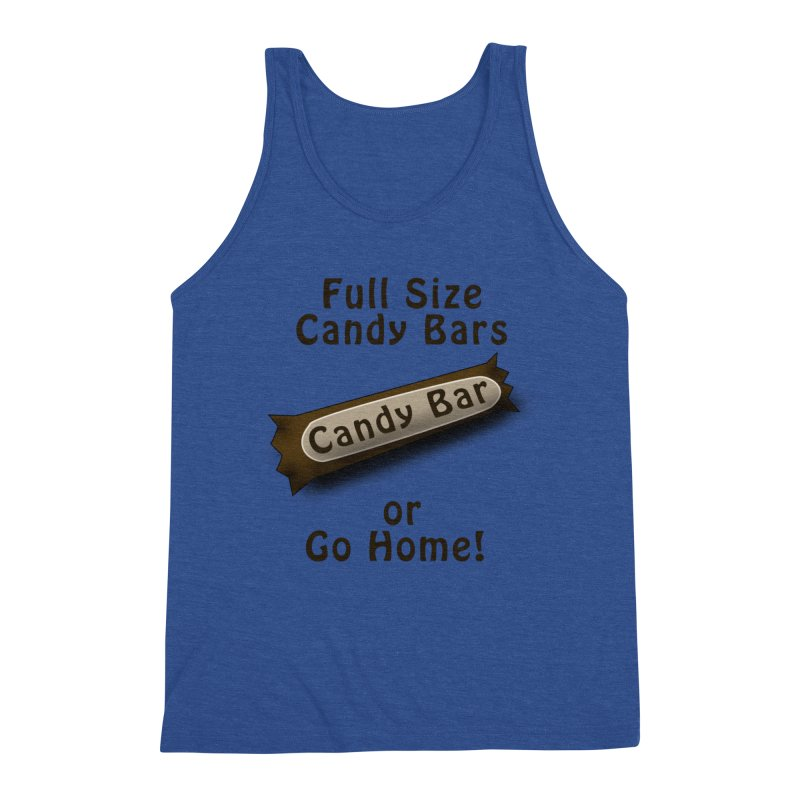 Full Size Candy Bars, or Go Home! Men's Triblend Tank by Make a statement, laugh, enjoy.