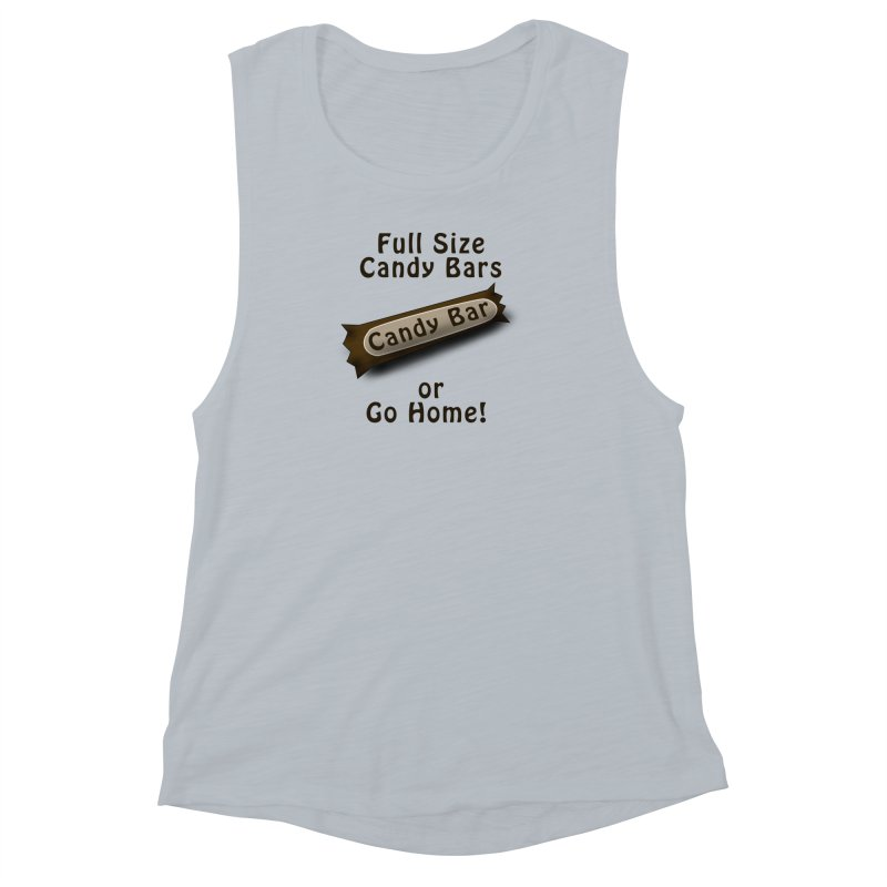 Full Size Candy Bars, or Go Home! Women's Muscle Tank by Sporkshirts's tshirt gamer movie and design shop.