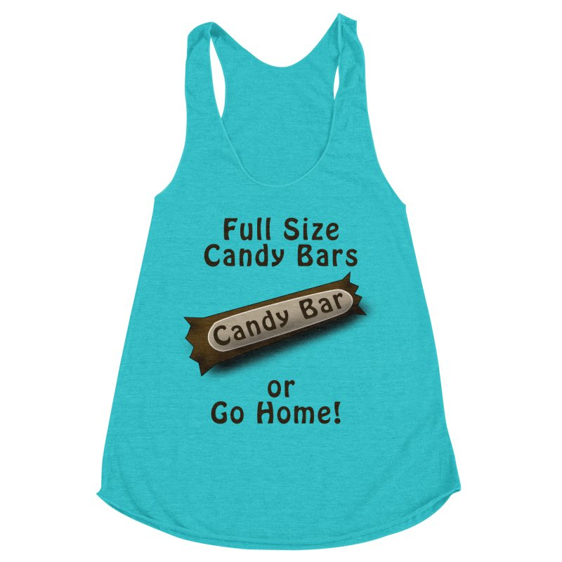 Full Size Candy Bars, or Go Home! Women's Racerback Triblend Tank by Make a statement, laugh, enjoy.