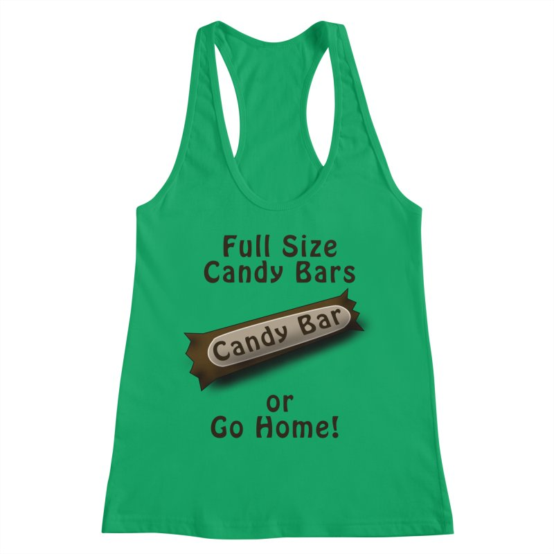 Full Size Candy Bars, or Go Home! Women's Racerback Tank by Make a statement, laugh, enjoy.